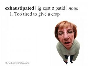 Exhaustipated_TheVirtualPresenterDotCom
